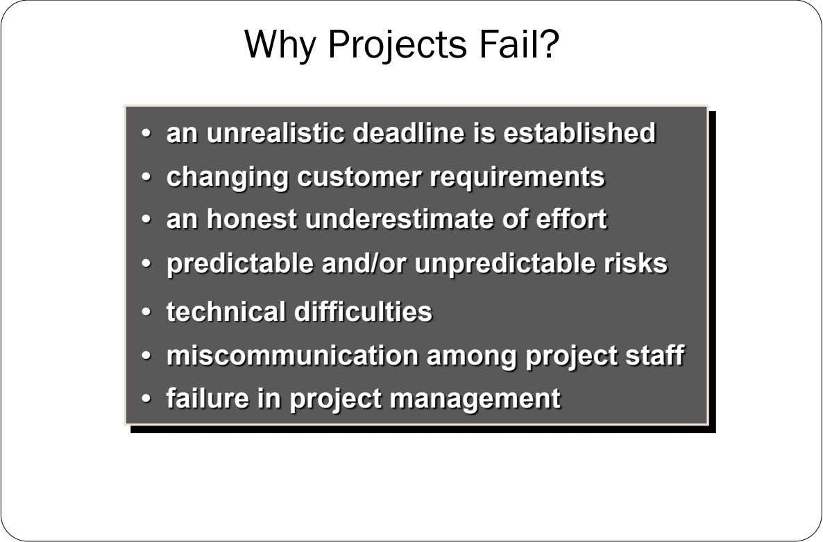 Why Projects Fail? • an unrealistic deadline is established • changing customer requirements • an honest