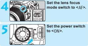4 Set the lens focus mode switch to <f>. 5 Set the power switch to