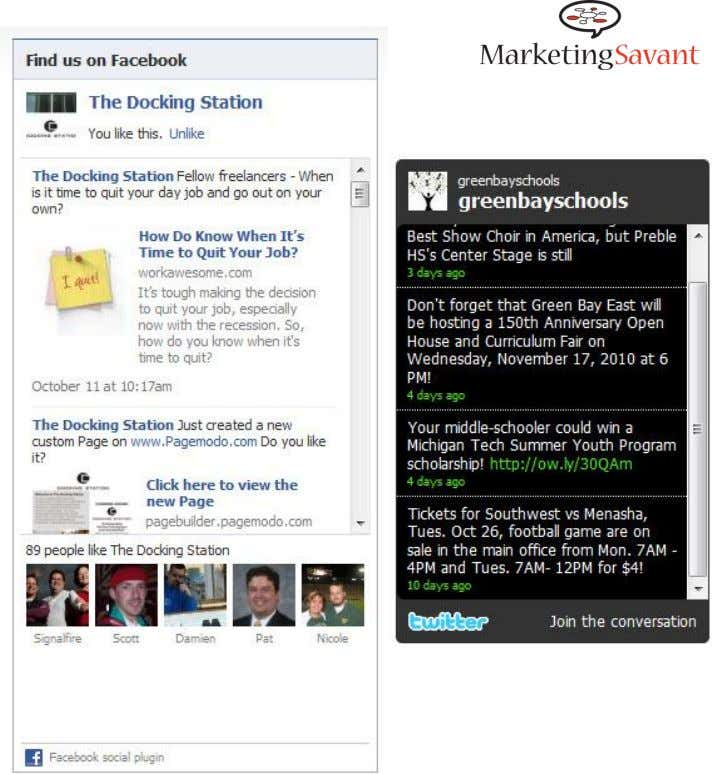 Widgets on Your Site Facebook Twitter Blog Video Podcast The MarketingSavant Group www.marketingsavant.com 888.989.7771