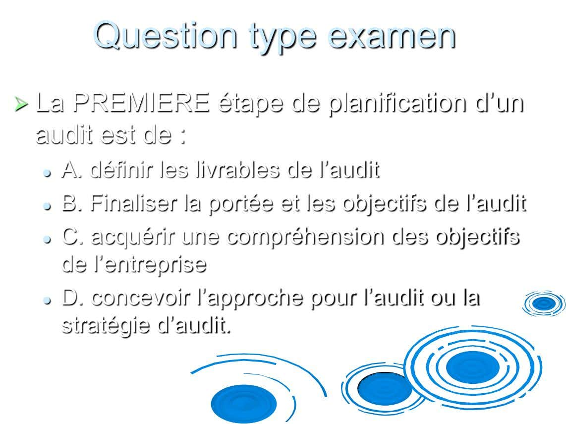 Question type examen  La PREMIERE étape de planification d'un audit est de : A. définir