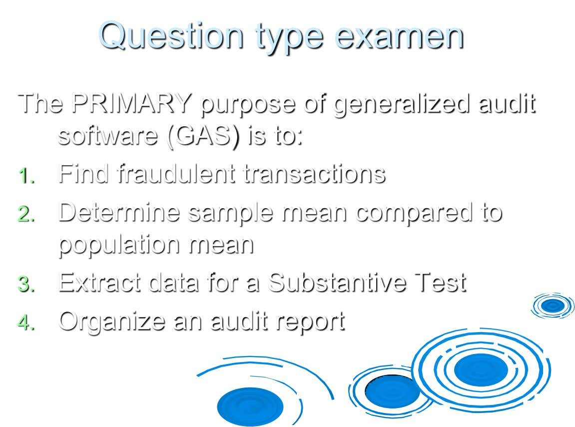 Question type examen The PRIMARY purpose of generalized audit software (GAS) is to: 1. Find fraudulent