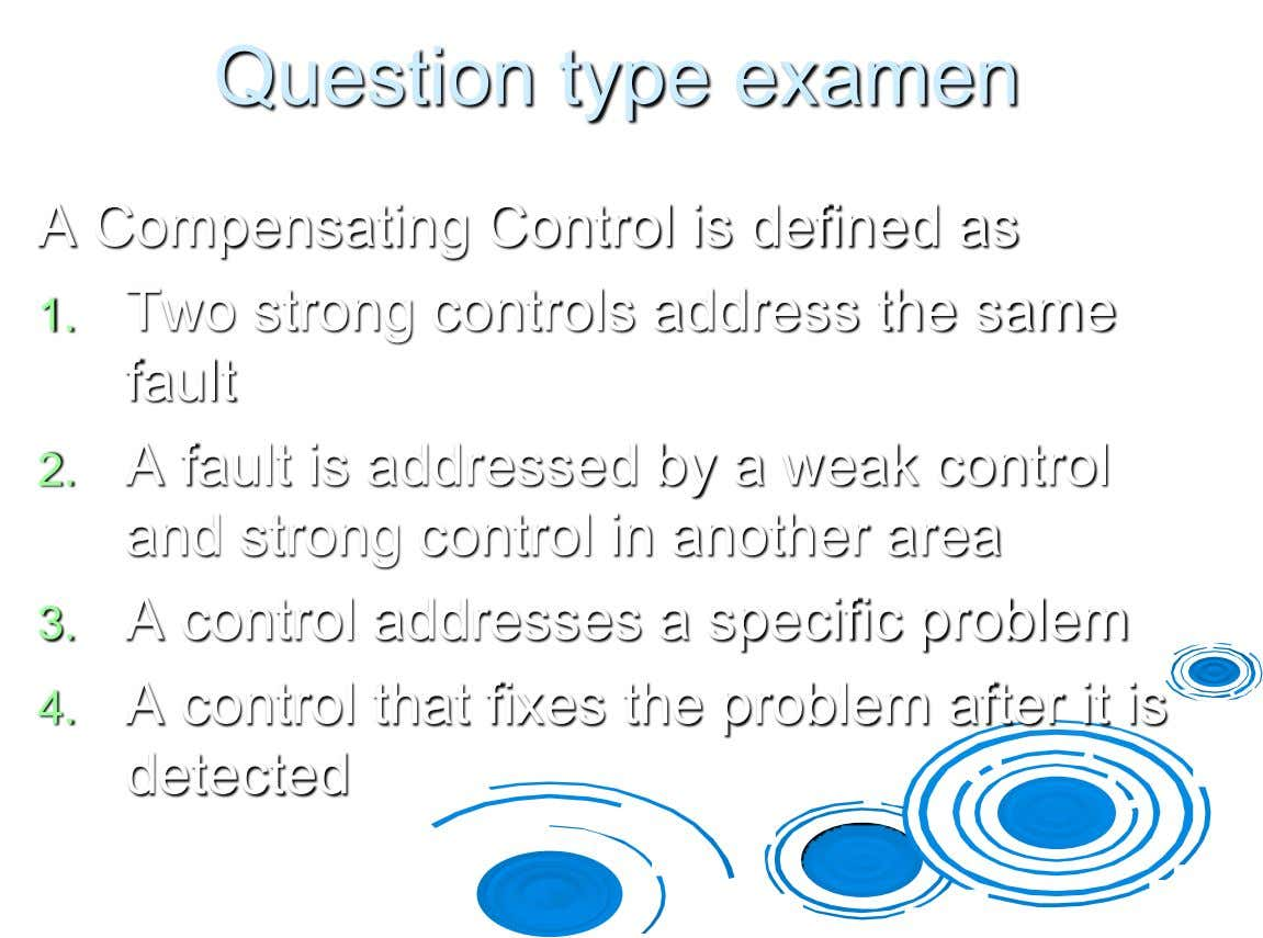 Question type examen A Compensating Control is defined as 1. Two strong controls address the same