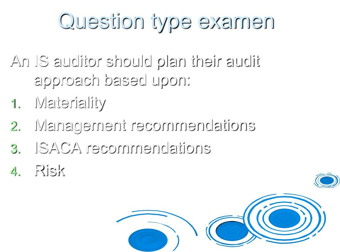 Question type examen An IS auditor should plan their audit approach based upon: 1. Materiality 2.
