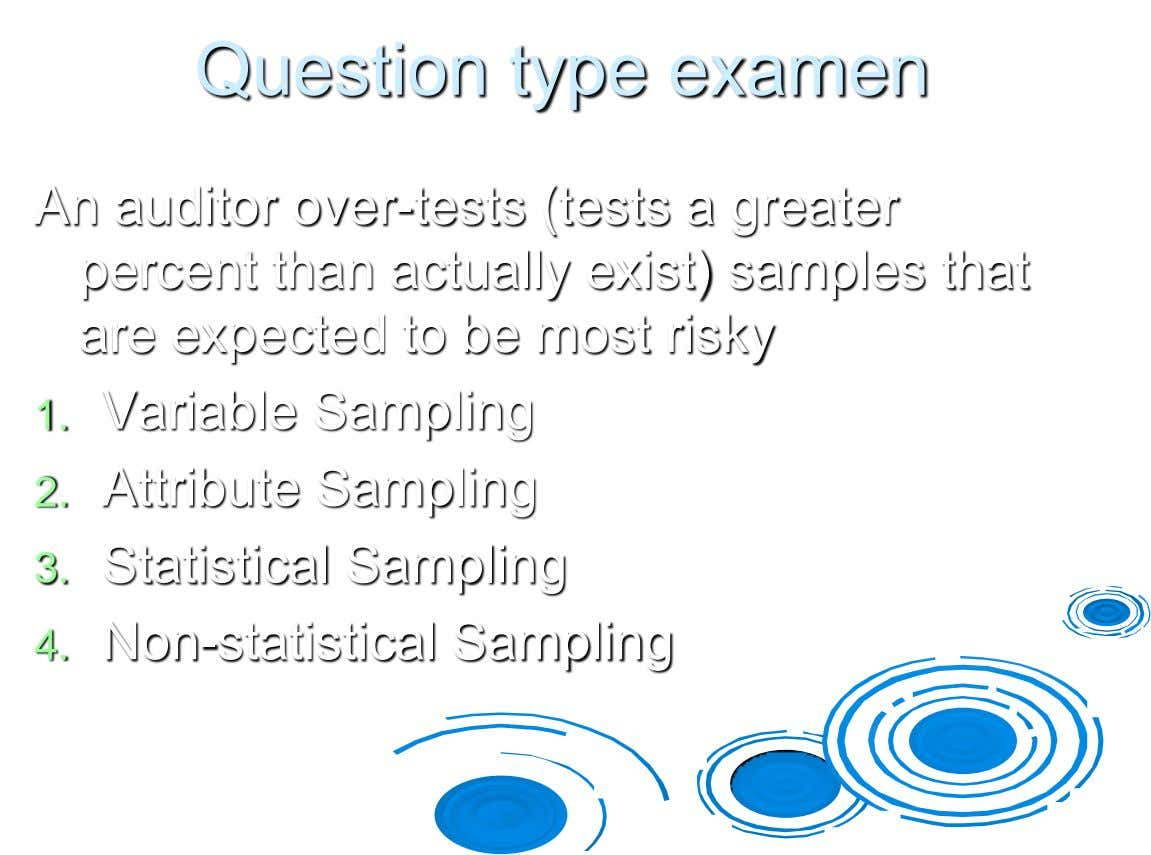Question type examen An auditor over-tests (tests a greater percent than actually exist) samples that are