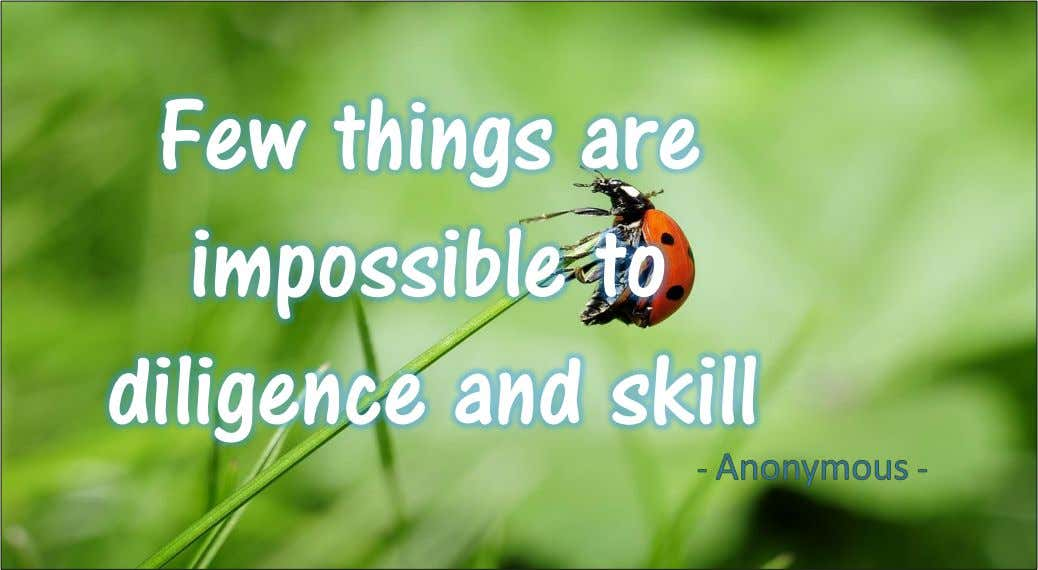 Few things are impossible to diligence and skill