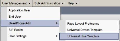 Use r Management > Use r/ Phone Add > Universal Line Template Universal Line Templates (ULT):