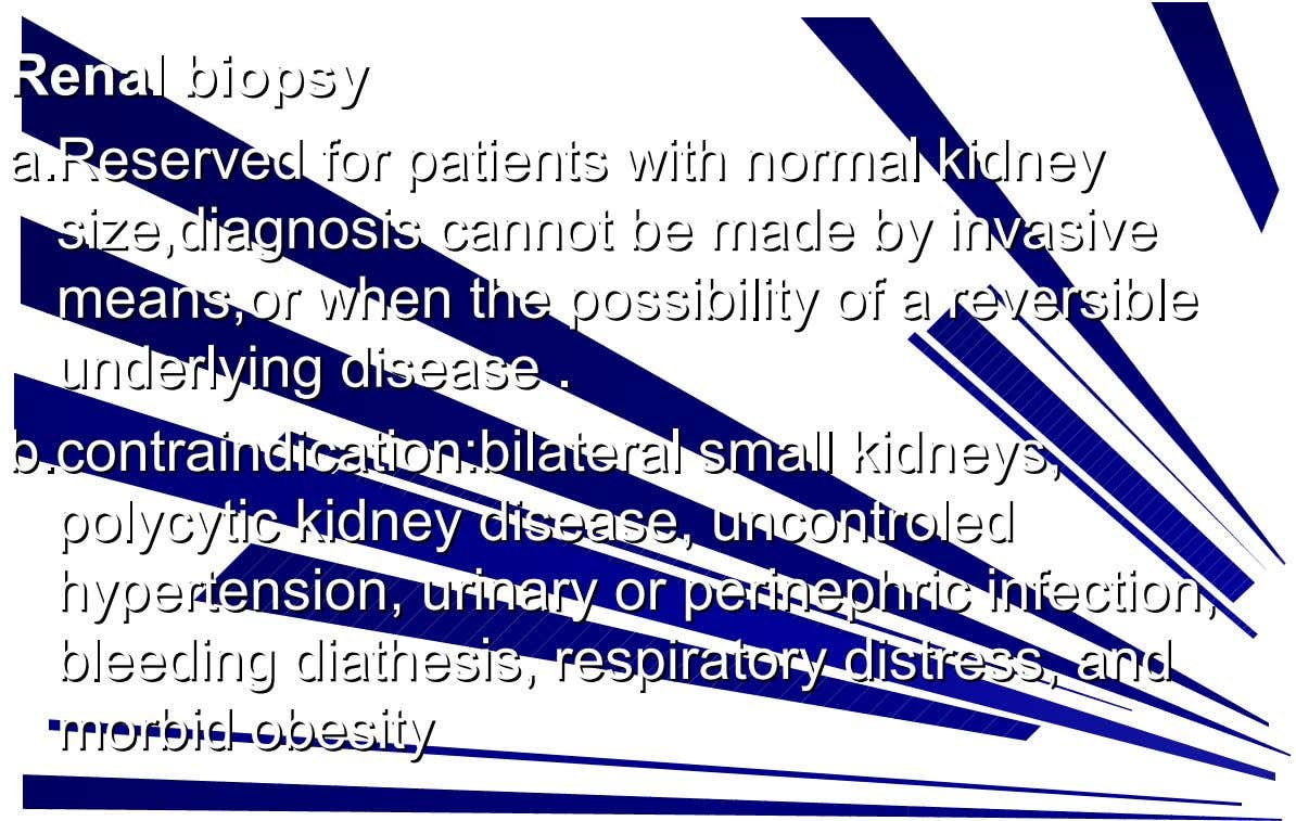 Renal b iopsy Renal biopsy a.Res erve d for patients with norma l kidne y a.Re