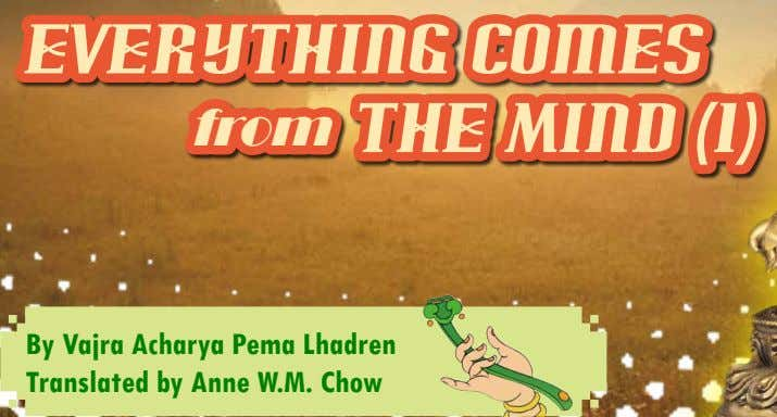 Everything Comes from the Mind (1) By Vajra Acharya Pema Lhadren Translated by Anne W.M.
