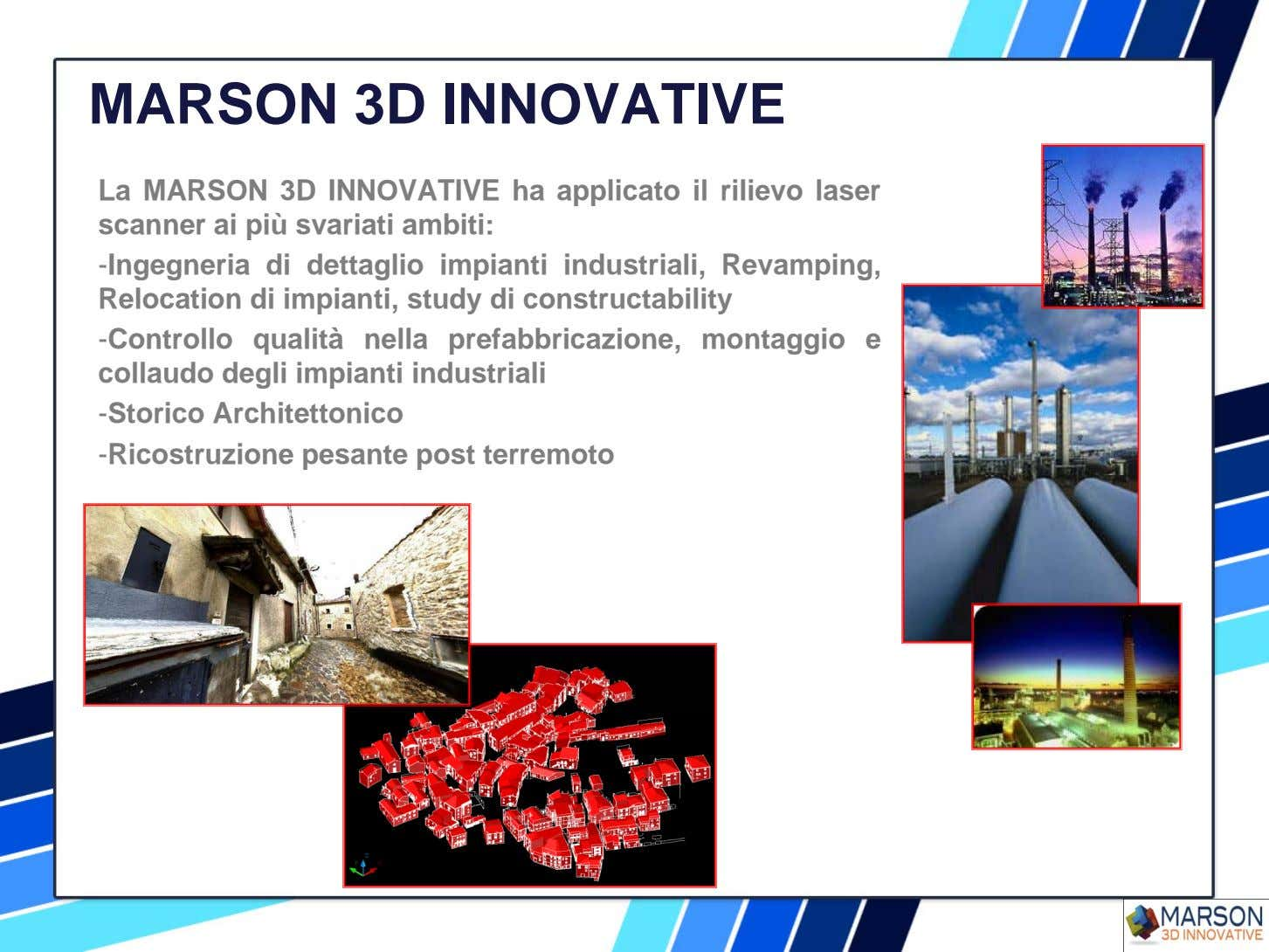 MARSON 3D INNOVATIVE La MARSON 3D INNOVATIVE ha applicato il rilievo laser scanner ai più