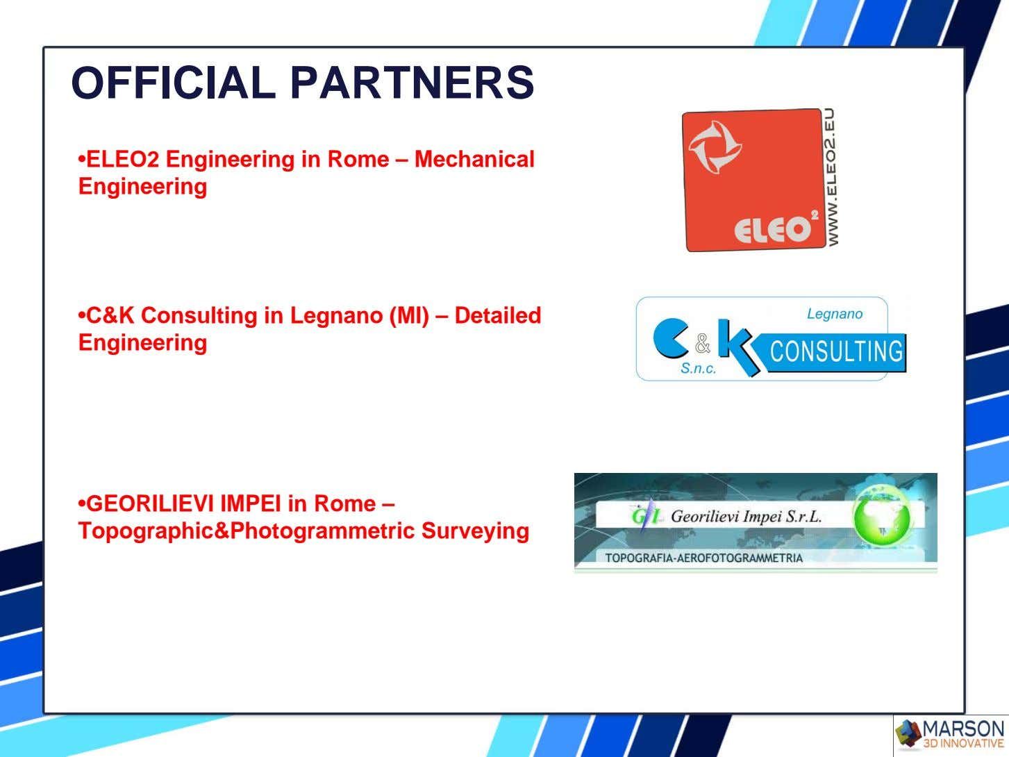 OFFICIAL PARTNERS •ELEO2 Engineering in Rome – Mechanical Engineering •C&K Consulting in Legnano (MI) –