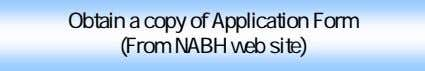 Obtain a copy of Application Form (From NABH web site)