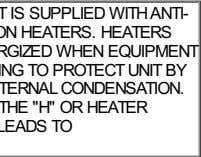 THIS EQUIPMENTIS SUPPLIED WITHANTI- CONDENSATION HEATERS. HEATERS SHOULD BE ENERGIZED WHEN EQUIPMENT IS NOTOPERATING TO