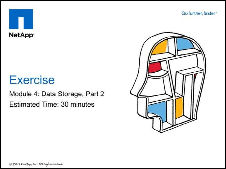 Please refer to your Exercise Guide for more instructions. © 2011 NetApp. All rights reserved. 62
