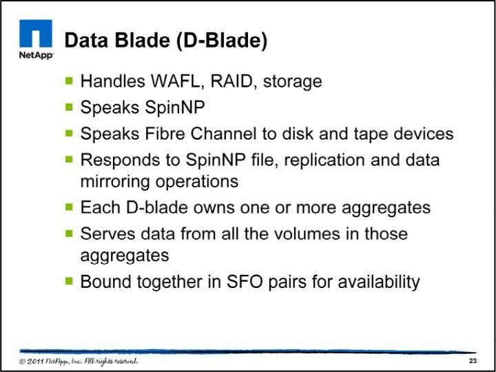 D-blade is the disk facing software kernel module and is derived from ONTAP. It cont ains