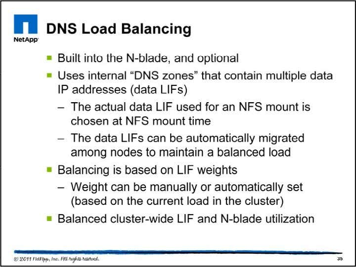 With DNS load balancing enabled, a storage administrator can choose to allow the new built-in load
