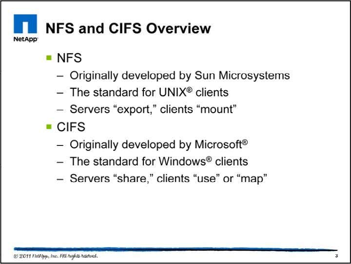 NFS is the standard network file system protocol for UNIX clients, while CIFS is the standard
