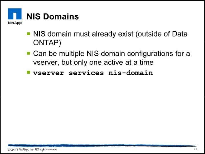 The NIS domain is not created within a Data ONTAP clus ter. It must already exist,