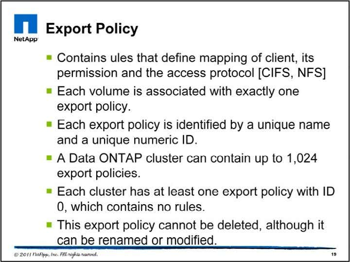 Export Policies control the clients that can access the NAS data in a Vserver. It is