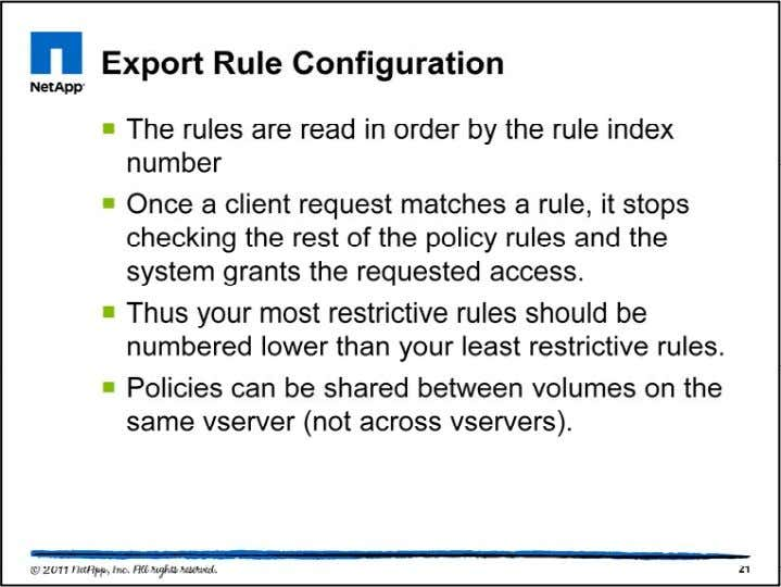 Export policies serve as access controls for the volumes. During configuration and testing, a permissive export