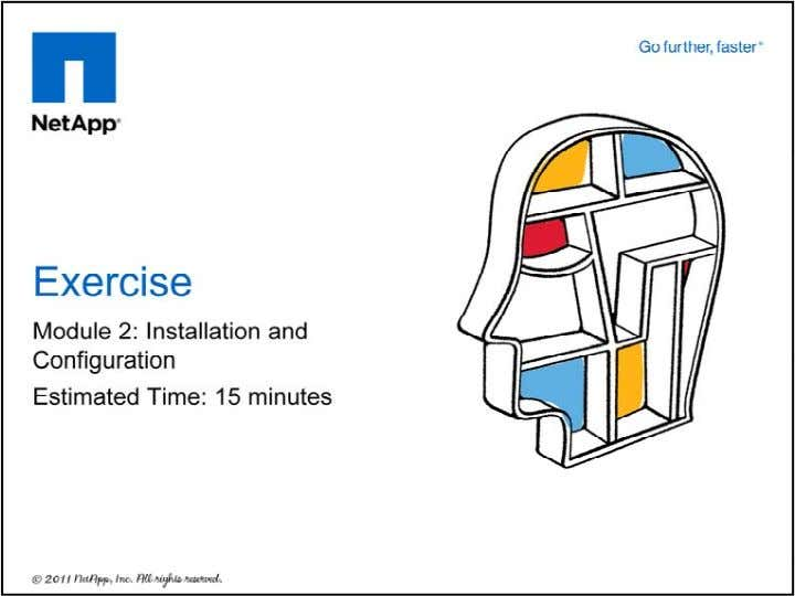 Please refer to your Exercise Guide for more instructions. © 2011 NetApp. All rights reserved. 30