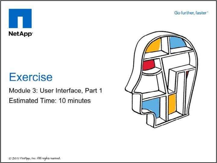 Please refer to your Exercise Guide for more instructions. © 2011 NetApp. All rights reserved. 20