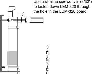 "Use a slimline screwdriver (3/32"") to fasten down LEM-320 through the hole in the LCM-320"