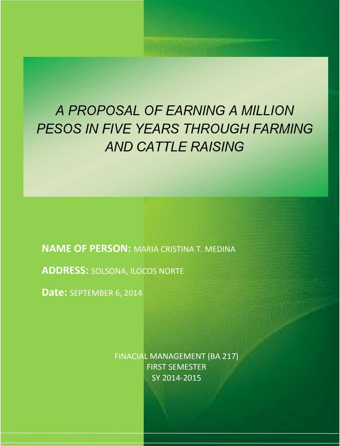 A PROPOSAL OF EARNING A MILLION PESOS IN FIVE YEARS THROUGH FARMING AND CATTLE RAISING NAME