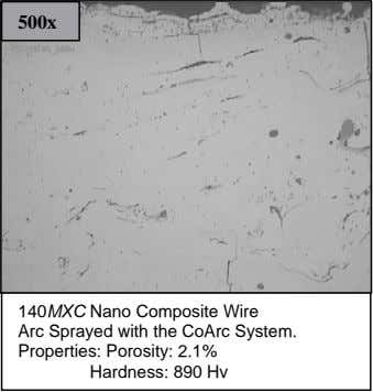 500x 140MXC Nano Composite Wire Arc Sprayed with the CoArc System. Properties: Porosity: 2.1% Hardness: