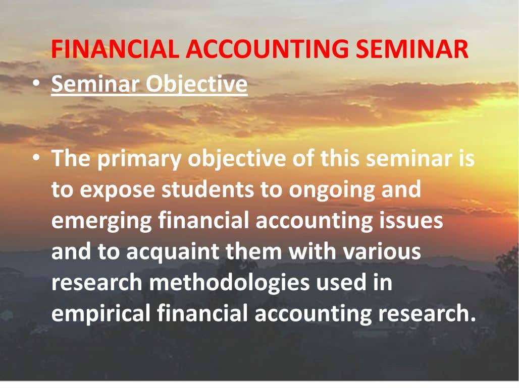 FINANCIAL ACCOUNTING SEMINAR • Seminar Objective • The primary objective of this seminar is to