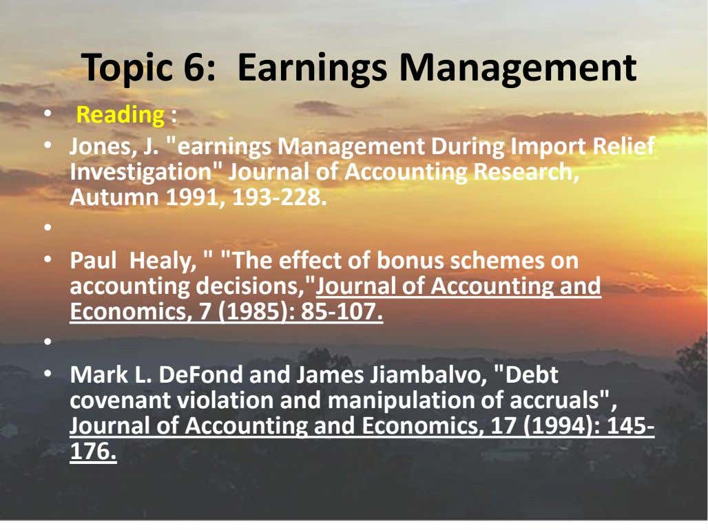 "Topic 6: Earnings Management • Reading : • Jones, J. ""earnings Management During Import Relief"