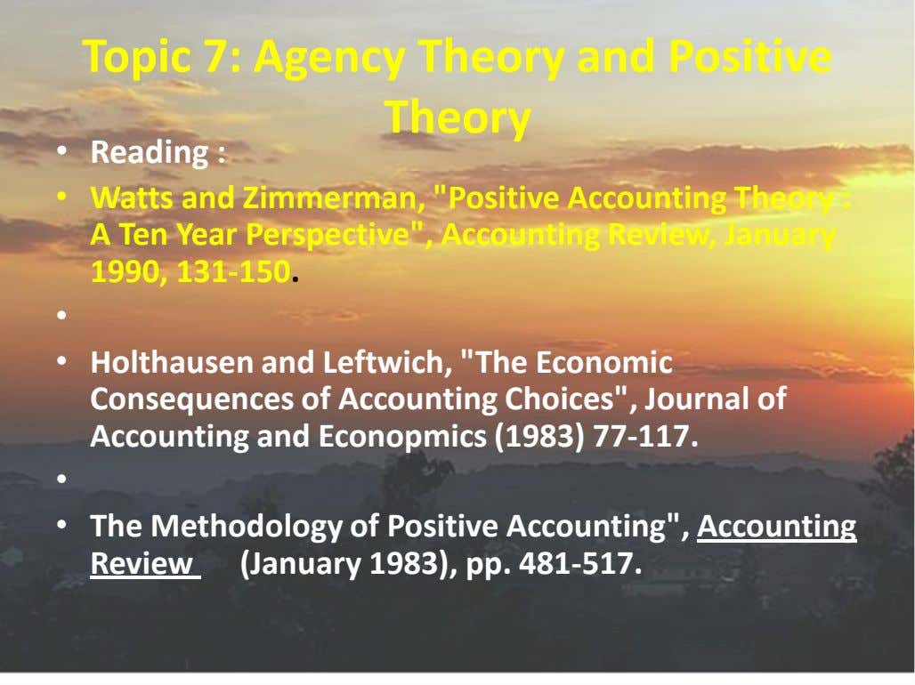 "Topic 7: Agency Theory and Positive Theory • Reading : • Watts and Zimmerman, ""Positive"