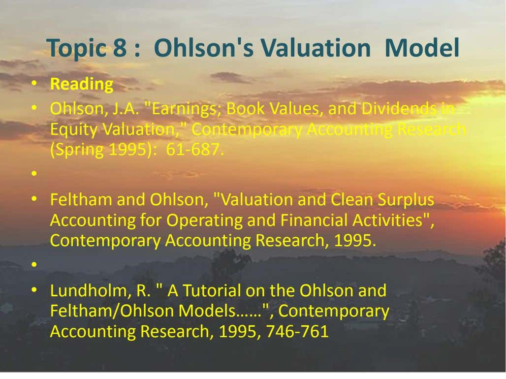 "Topic 8 : Ohlson's Valuation Model • Reading • Ohlson, J.A. ""Earnings; Book Values, and"