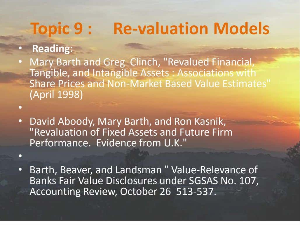"Topic 9 : Re-valuation Models • Reading: • Mary Barth and Greg Clinch, ""Revalued Financial,"