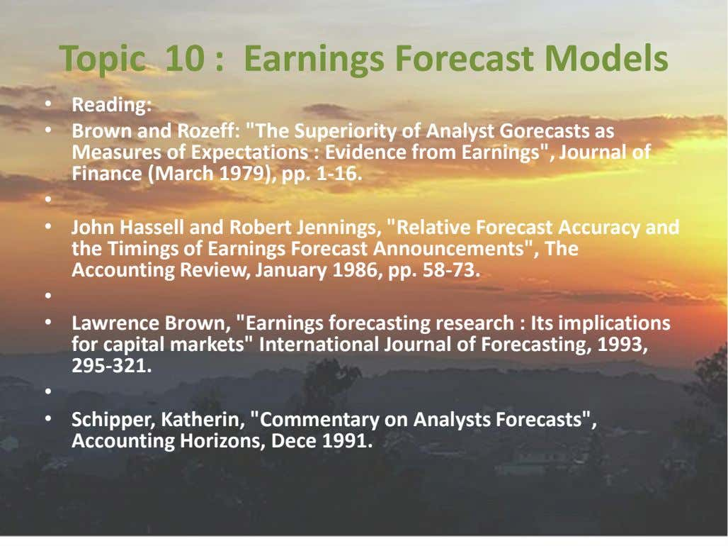 "Topic 10 : Earnings Forecast Models • Reading: • Brown and Rozeff: ""The Superiority of"
