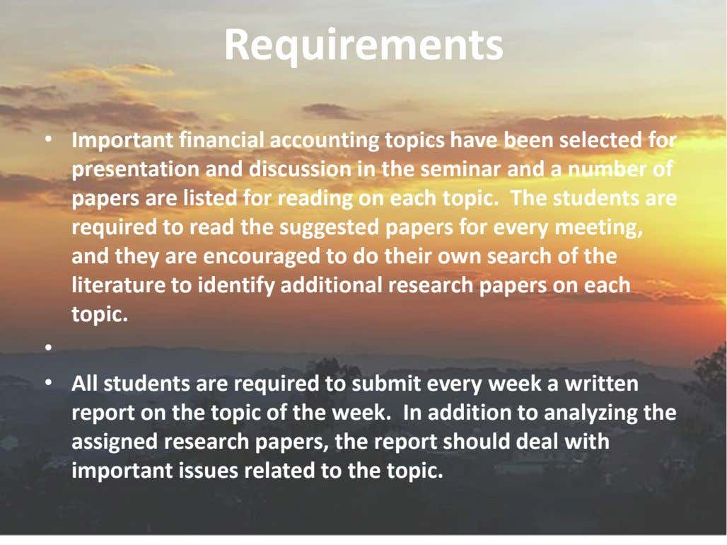 Requirements • Important financial accounting topics have been selected for presentation and discussion in the