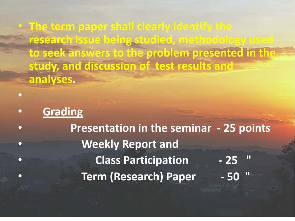 • The term paper shall clearly identify the research issue being studied, methodology used to