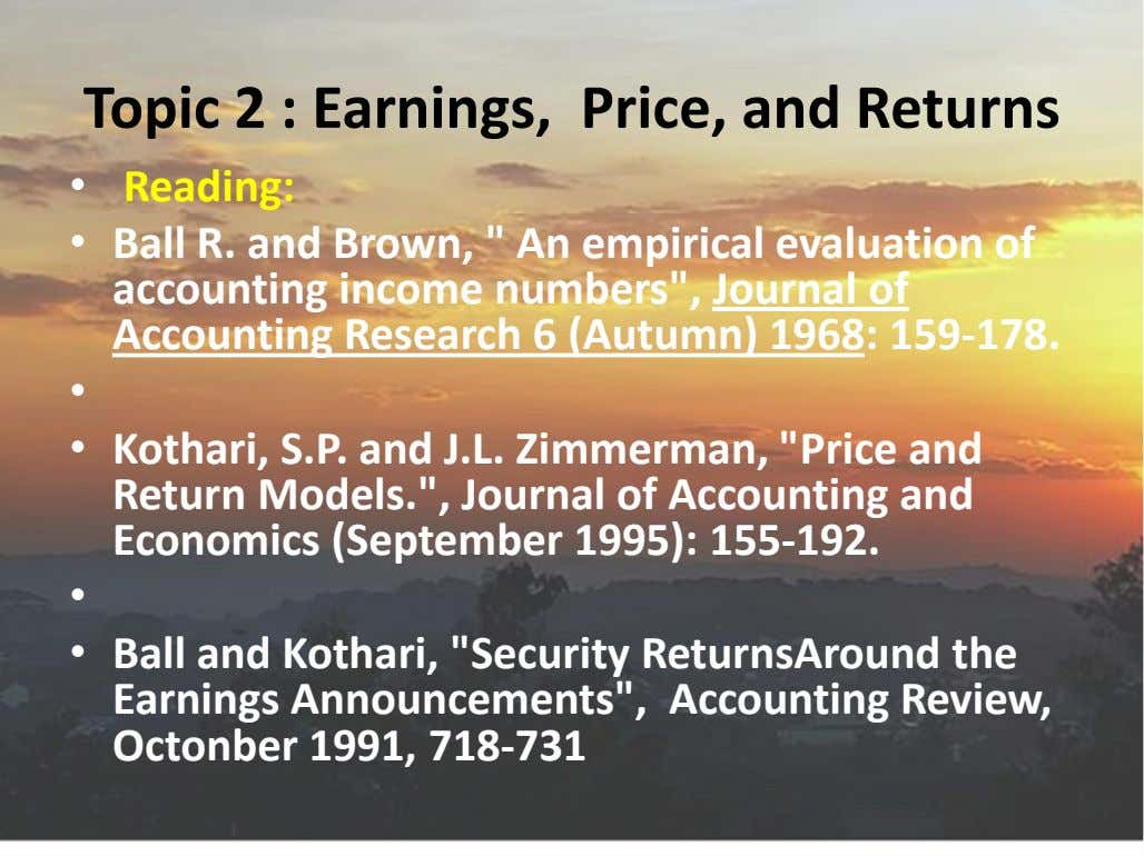Topic 2 : Earnings, Price, and Returns • Reading: • Ball R. and Brown, ""