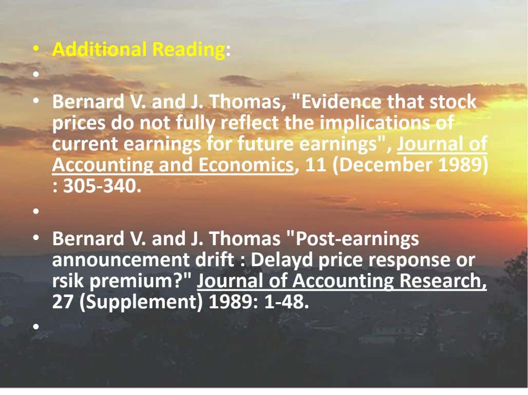 "• Additional Reading: • • Bernard V. and J. Thomas, ""Evidence that stock prices do"