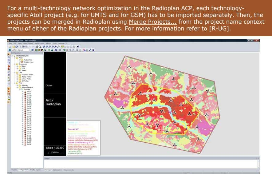 For a multi-technology network optimization in the Radioplan ACP, each technology- specific Atoll project (e.g. for