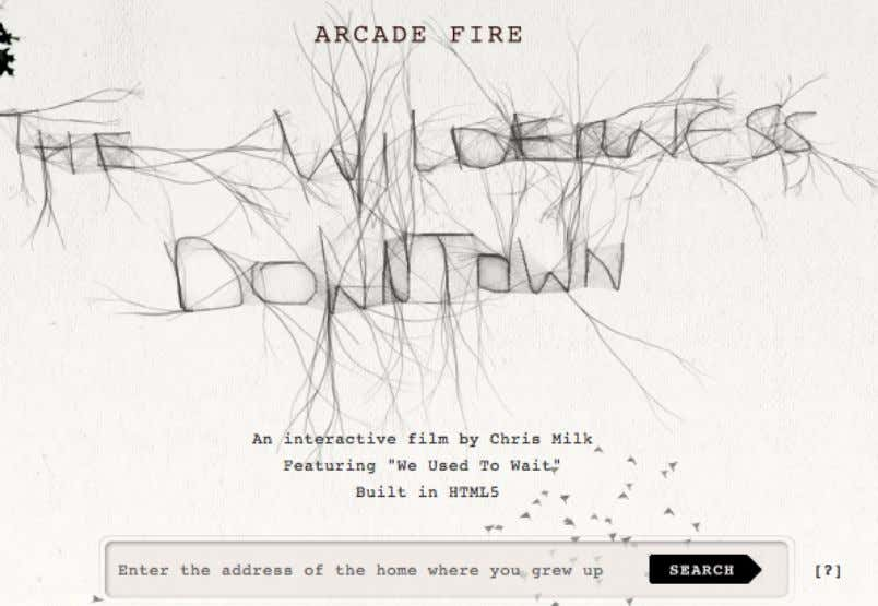 Chrome Experiments Arcade Fire - The Wilderness Downtown http://www.chromeexperiments.com/arcadefire/