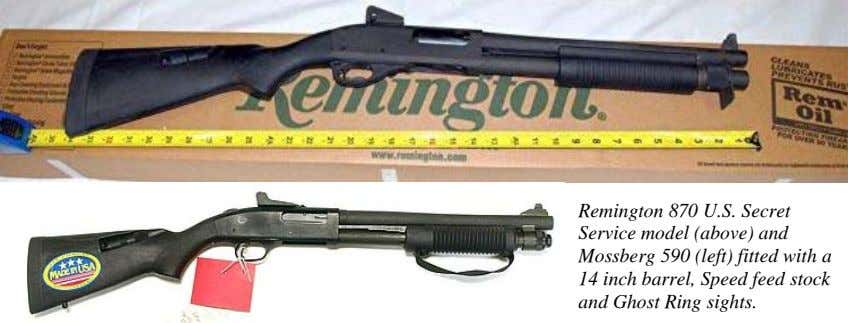 Remington 870 U.S. Secret Service model (above) and Mossberg 590 (left) fitted with a 14