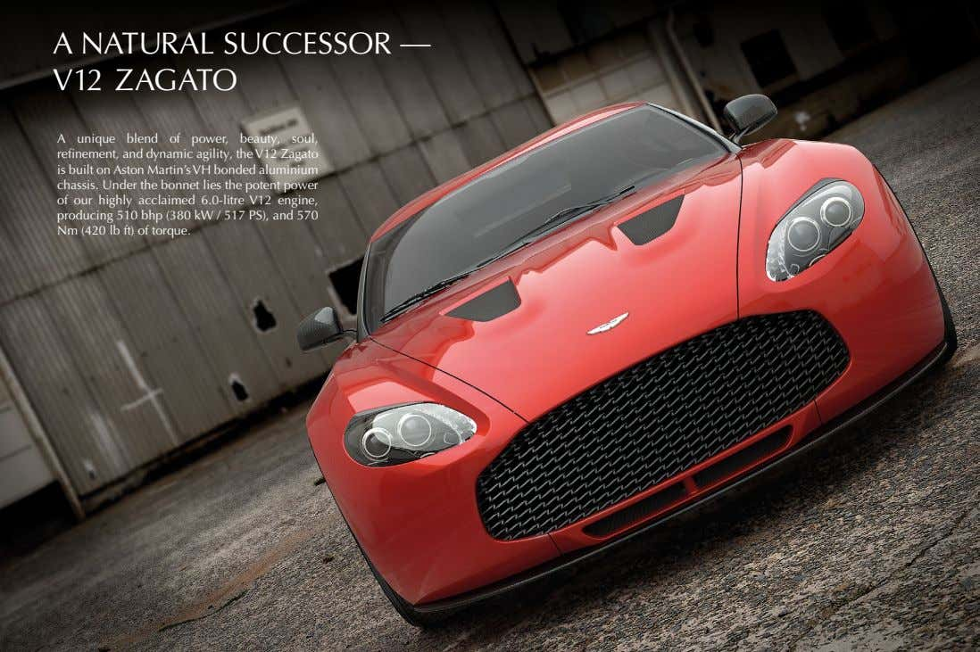 A NATURAL SUCCESSOR — V12 ZAGATO A unique blend of power, beauty, soul, refinement, and