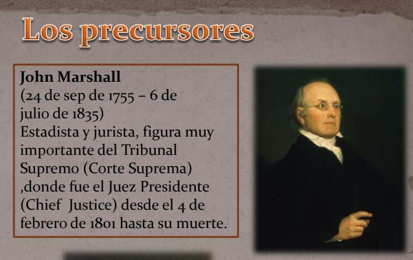 John Marshall (24 de sep de 1755 – 6 de julio de 1835) Estadista y jurista,