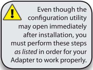 Even though the configuration utility may open immediately after installation, you must perform these steps