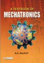 S. CHAND empowering minds A TEXTBOOK OF MECHATRONICS R.K. Rajput Code : 10A 343 Rs. 325.00