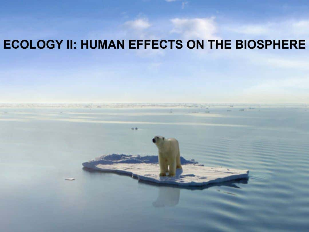 ECOLOGY II: HUMAN EFFECTS ON THE BIOSPHERE