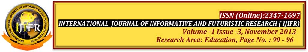 ISSN (Online):2347-1697 INTERNATIONAL JOURNAL OF INFORMATIVE AND FUTURISTIC RESEARCH ( IJIFR) Volume -1 Issue -3,