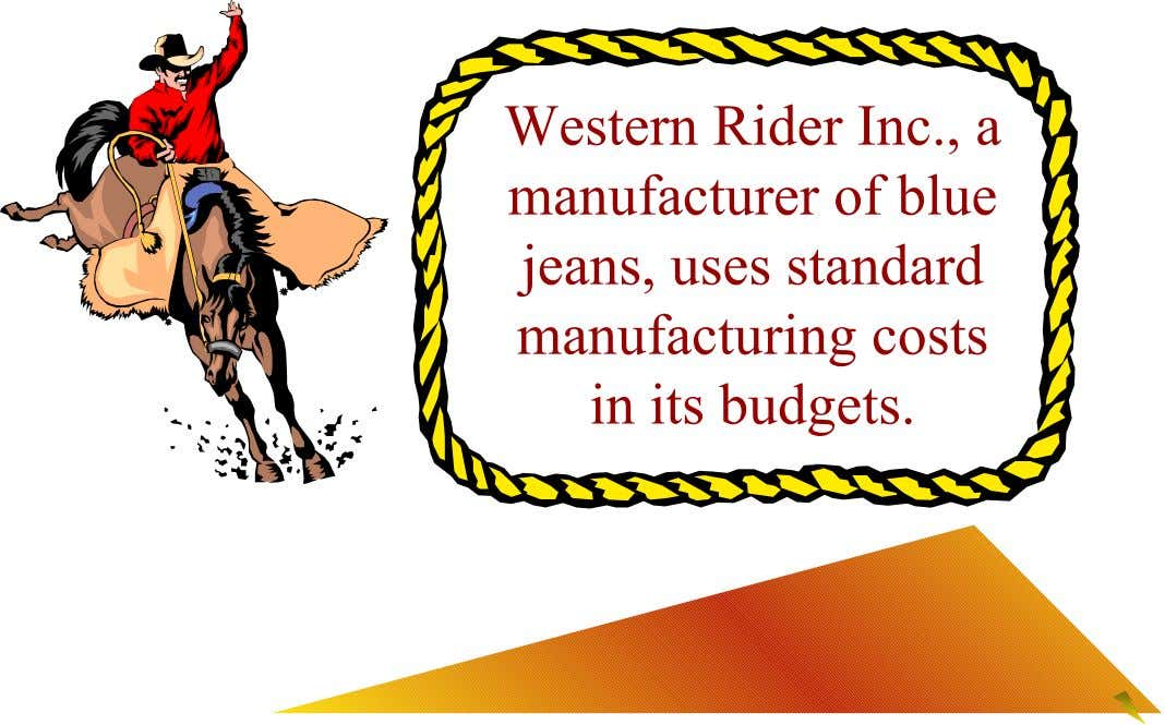 Western Rider Inc., a manufacturer of blue jeans, uses standard manufacturing costs in its budgets.
