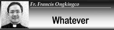 Fr. Francis Ongkingco Whatever
