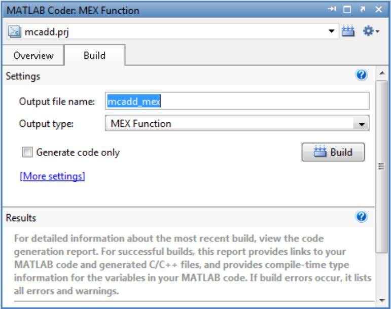 How to Generate MEX Functions Using the MATLAB Coder™ Project Interface On this tab, click the